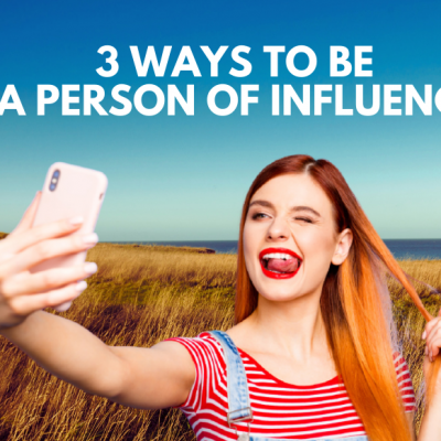 3 Ways To Be A Person Of Influence